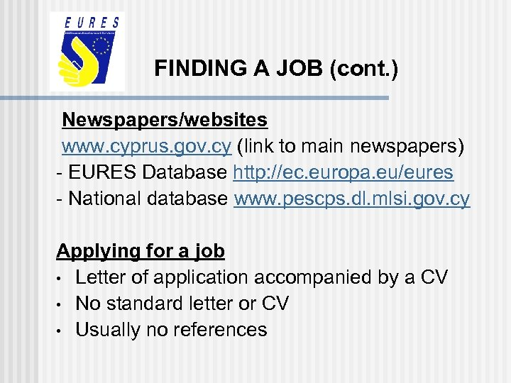FINDING A JOB (cont. ) Newspapers/websites www. cyprus. gov. cy (link to main newspapers)