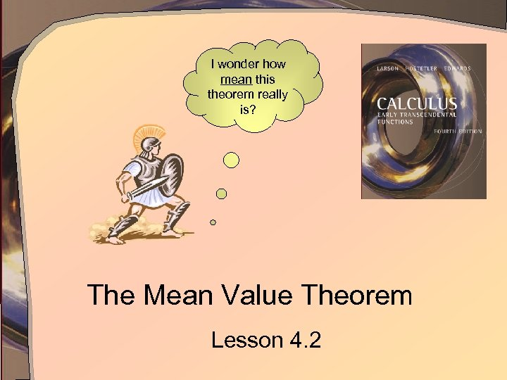 I wonder how mean this theorem really is? The Mean Value Theorem Lesson 4.
