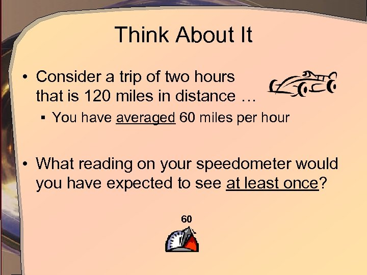Think About It • Consider a trip of two hours that is 120 miles