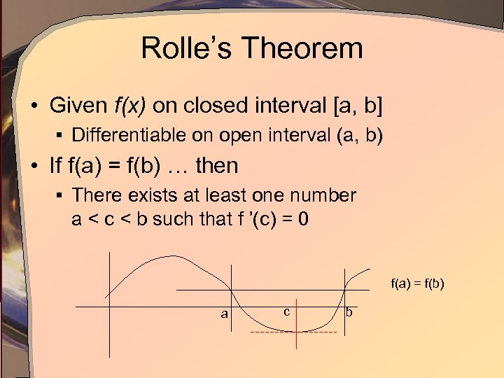 Rolle's Theorem • Given f(x) on closed interval [a, b] § Differentiable on open