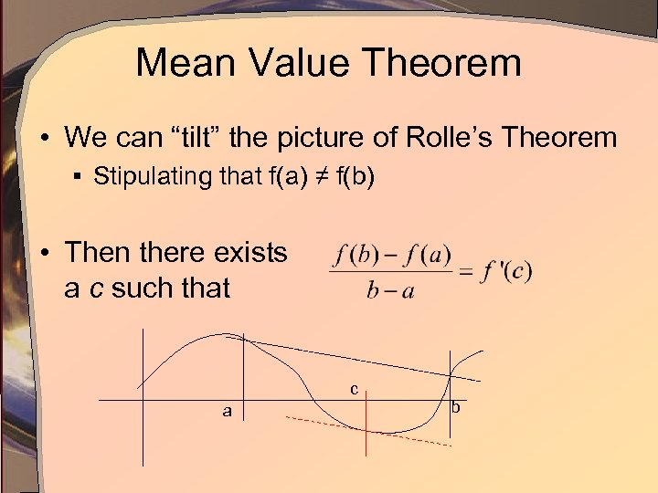 "Mean Value Theorem • We can ""tilt"" the picture of Rolle's Theorem § Stipulating"
