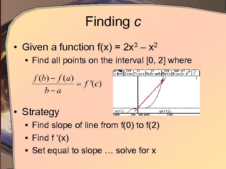 Finding c • Given a function f(x) = 2 x 3 – x 2