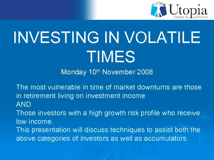 INVESTING IN VOLATILE TIMES Monday 10 th November 2008 The most vulnerable in time