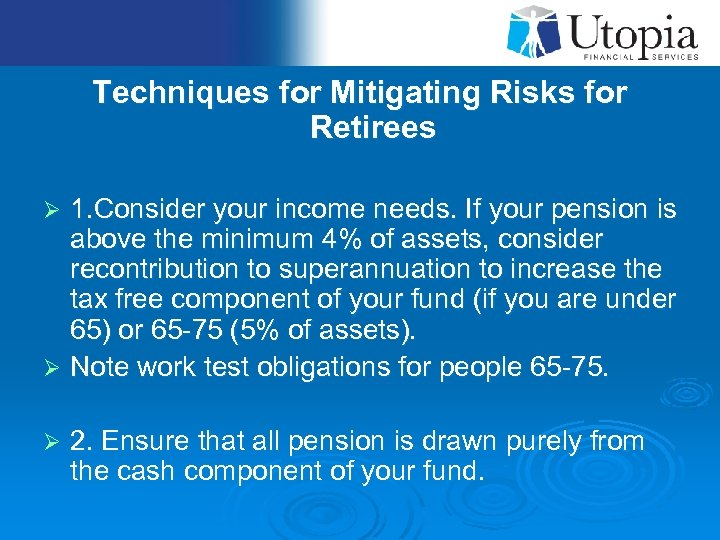 Techniques for Mitigating Risks for Retirees 1. Consider your income needs. If your pension