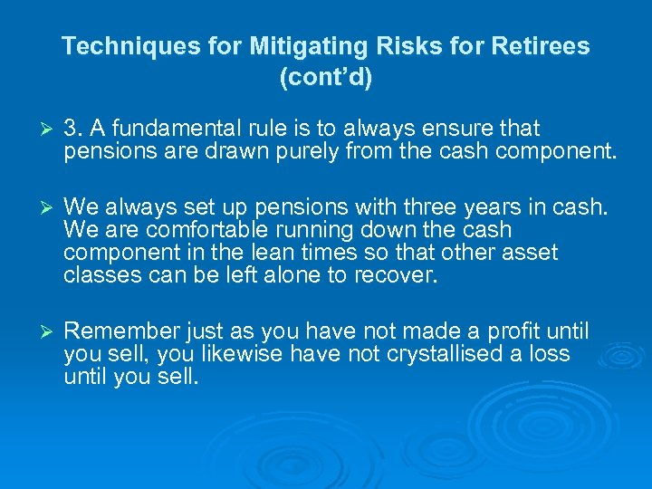 Techniques for Mitigating Risks for Retirees (cont'd) Ø 3. A fundamental rule is to