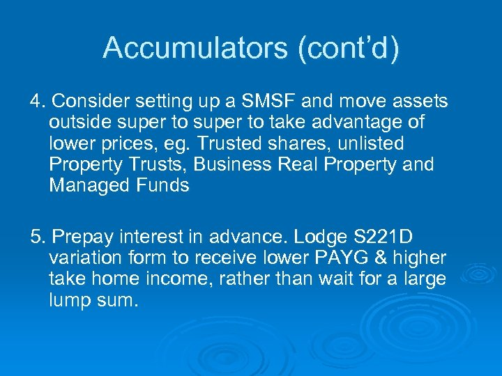 Accumulators (cont'd) 4. Consider setting up a SMSF and move assets outside super to
