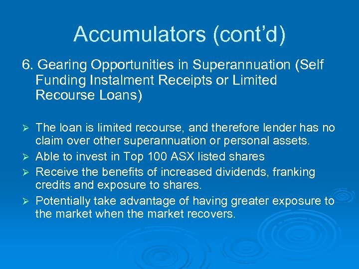 Accumulators (cont'd) 6. Gearing Opportunities in Superannuation (Self Funding Instalment Receipts or Limited Recourse