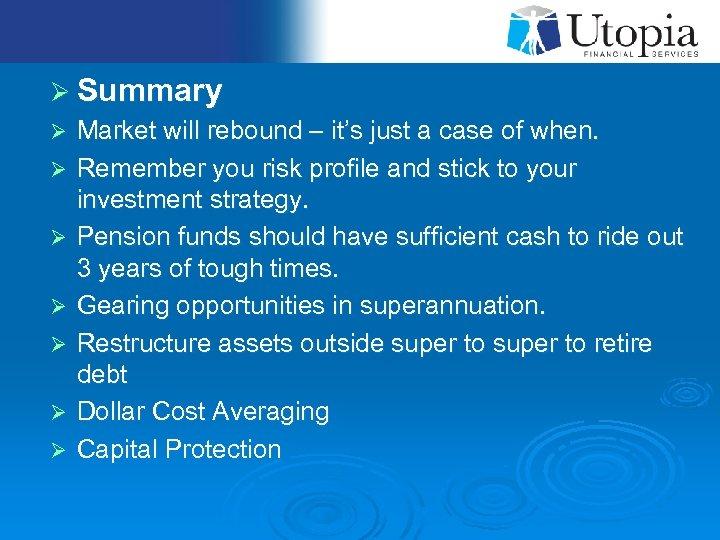 Ø Summary Ø Market will rebound – it's just a case of when. Ø
