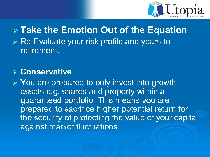 Ø Take the Emotion Out of the Equation Ø Re-Evaluate your risk profile and