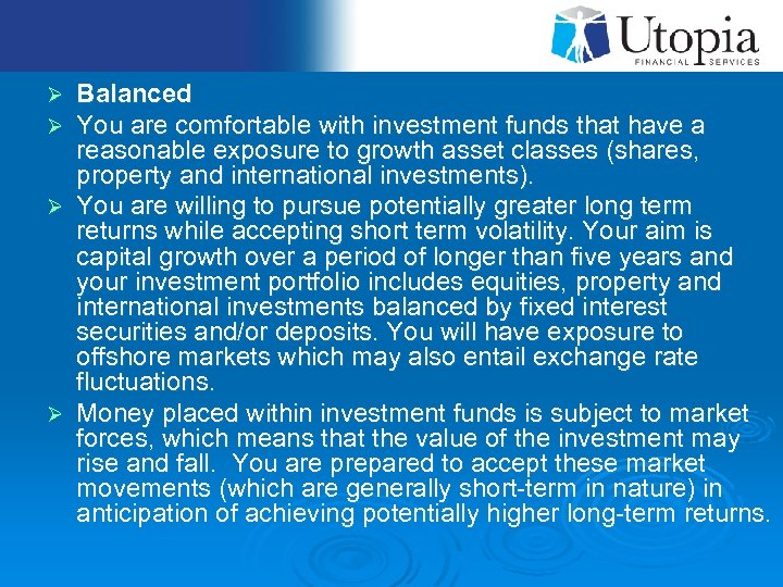 Balanced You are comfortable with investment funds that have a reasonable exposure to growth