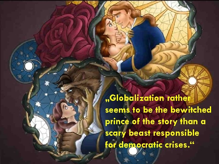 """""""Globalization rather seems to be the bewitched prince of the story than a scary"""