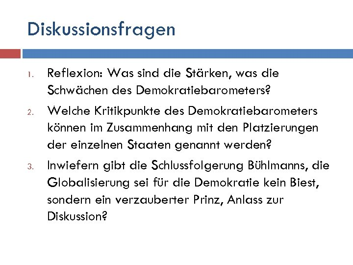 Diskussionsfragen 1. 2. 3. Reflexion: Was sind die Stärken, was die Schwächen des Demokratiebarometers?