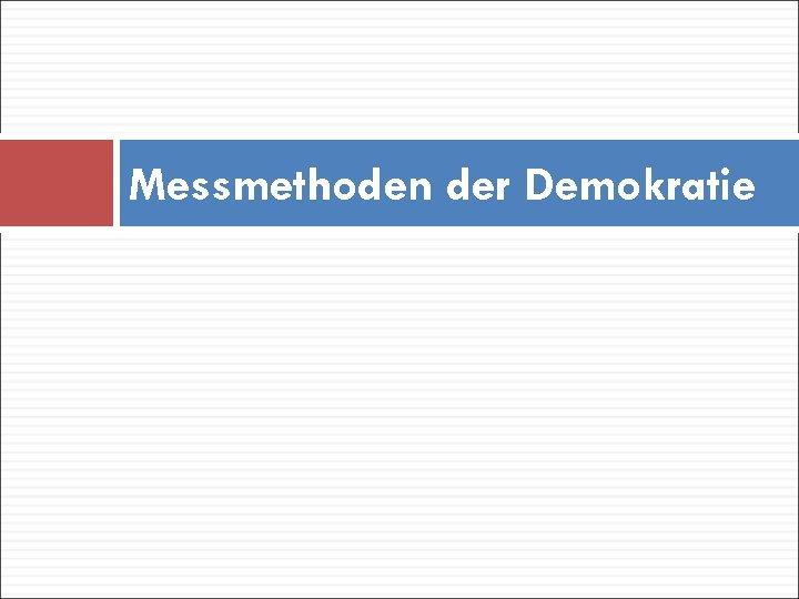 Messmethoden der Demokratie