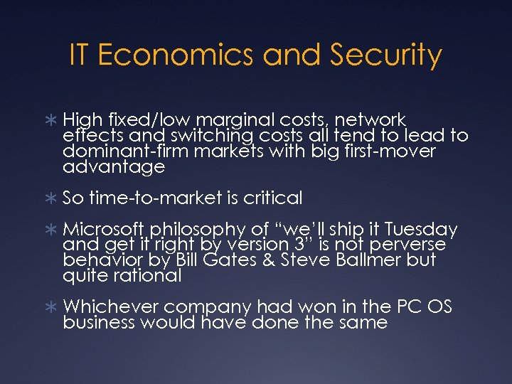 IT Economics and Security Ü High fixed/low marginal costs, network effects and switching costs