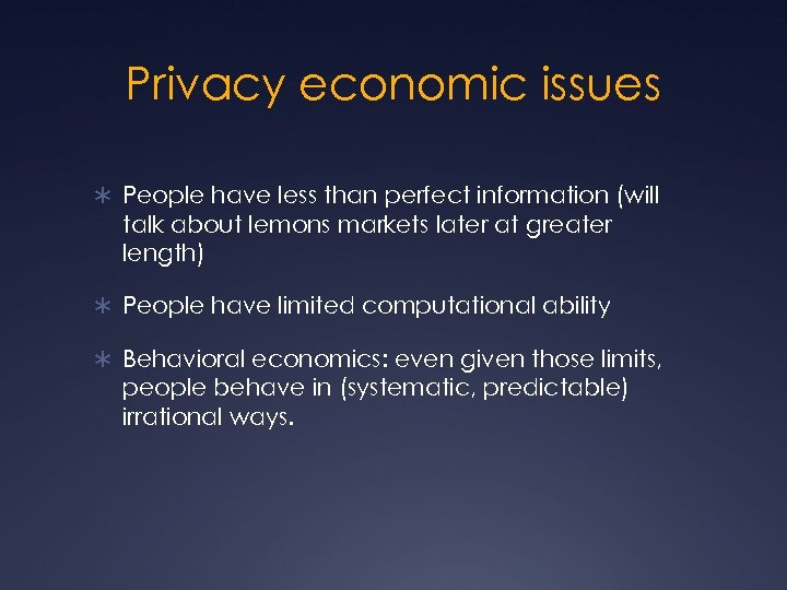 Privacy economic issues Ü People have less than perfect information (will talk about lemons