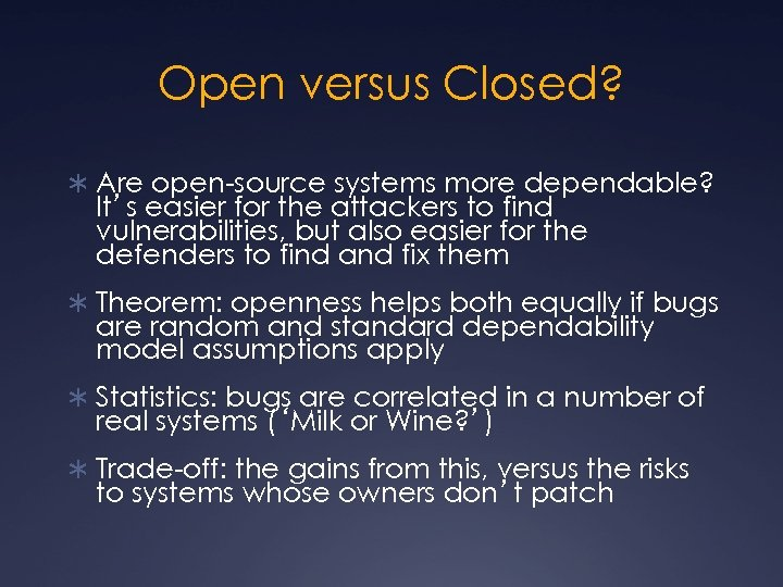 Open versus Closed? Ü Are open-source systems more dependable? It's easier for the attackers