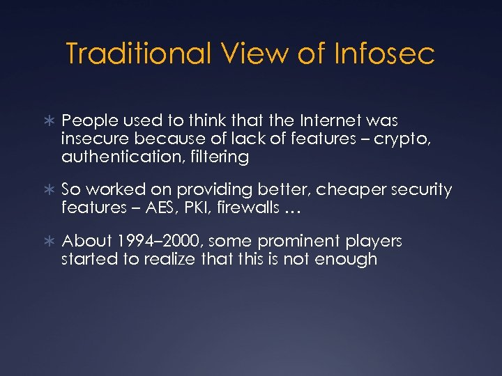 Traditional View of Infosec Ü People used to think that the Internet was insecure