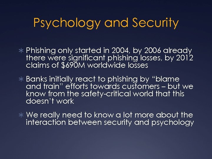 Psychology and Security Ü Phishing only started in 2004, by 2006 already there were