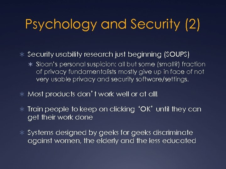 Psychology and Security (2) Ü Security usability research just beginning (SOUPS) Ü Sloan's personal