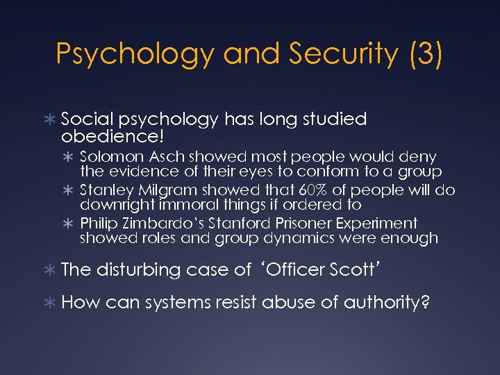 Psychology and Security (3) Ü Social psychology has long studied obedience! Ü Solomon Asch