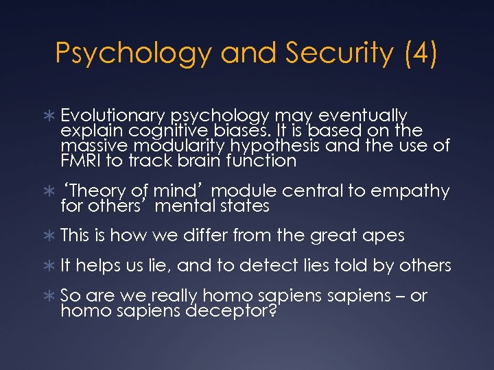 Psychology and Security (4) Ü Evolutionary psychology may eventually explain cognitive biases. It is