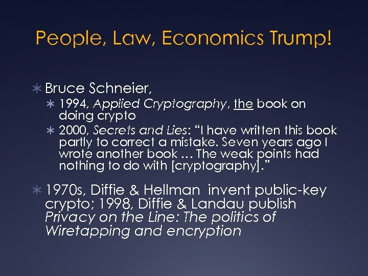 People, Law, Economics Trump! Ü Bruce Schneier, Ü 1994, Applied Cryptography, the book on