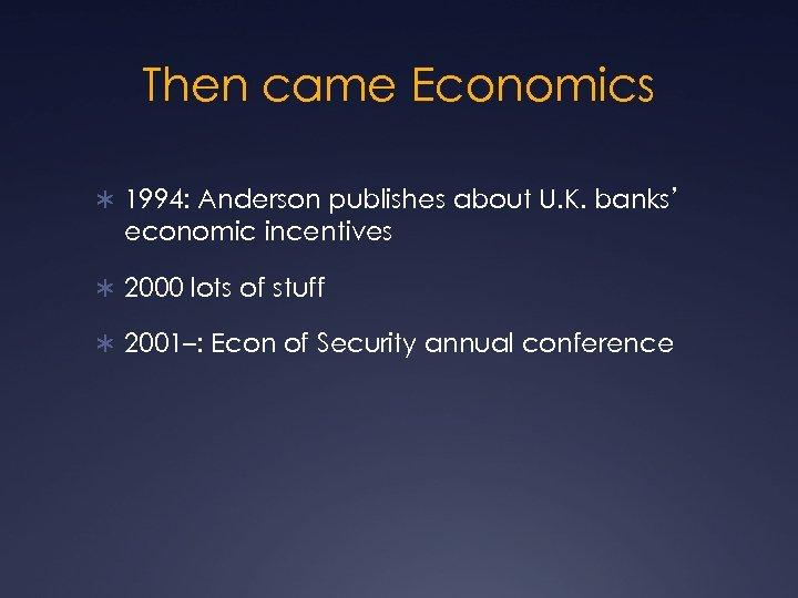 Then came Economics Ü 1994: Anderson publishes about U. K. banks' economic incentives Ü