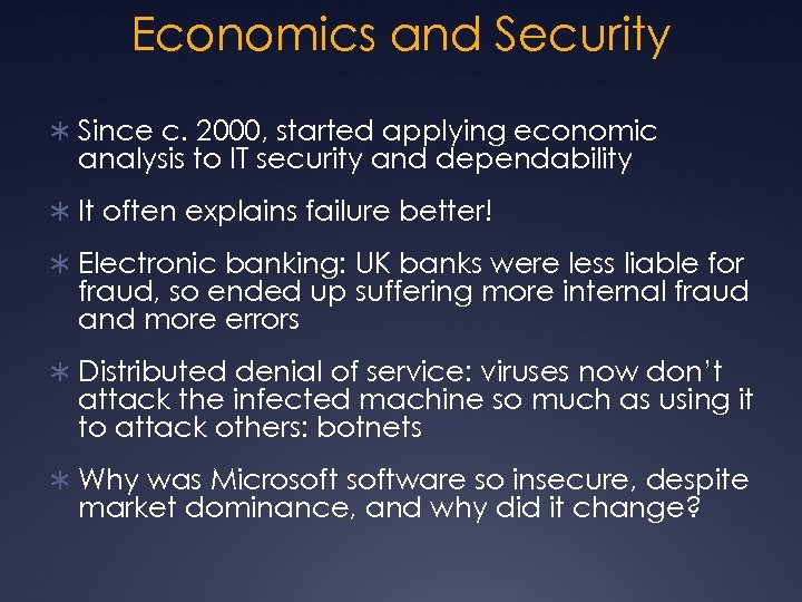 Economics and Security Ü Since c. 2000, started applying economic analysis to IT security