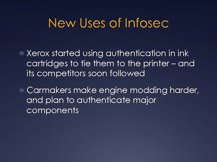 New Uses of Infosec Ü Xerox started using authentication in ink cartridges to tie