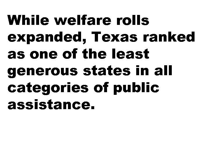 While welfare rolls expanded, Texas ranked as one of the least generous states in