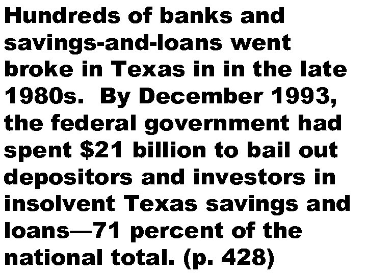 Hundreds of banks and savings-and-loans went broke in Texas in in the late 1980