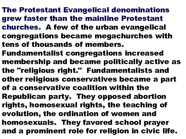 The Protestant Evangelical denominations grew faster than the mainline Protestant churches. A few of