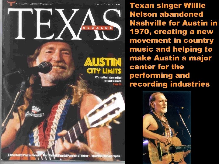 Texan singer Willie Nelson abandoned Nashville for Austin in 1970, creating a new movement