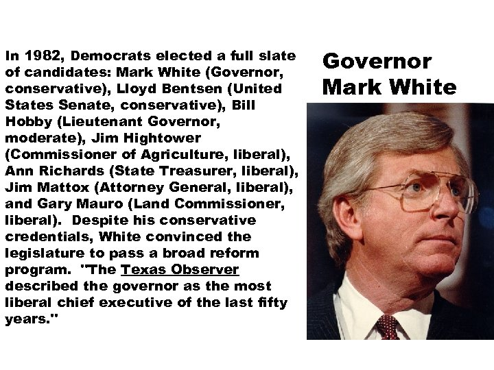 In 1982, Democrats elected a full slate of candidates: Mark White (Governor, conservative), Lloyd