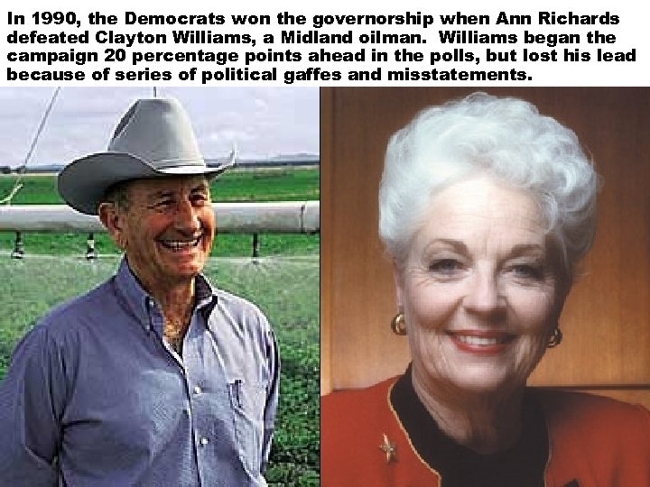 In 1990, the Democrats won the governorship when Ann Richards defeated Clayton Williams, a