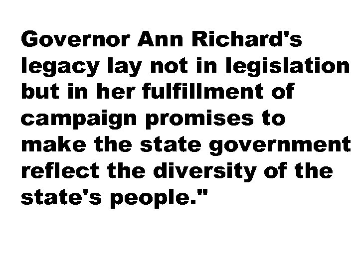 Governor Ann Richard's legacy lay not in legislation but in her fulfillment of campaign