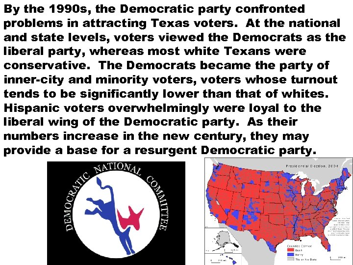 By the 1990 s, the Democratic party confronted problems in attracting Texas voters. At