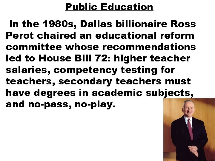 Public Education In the 1980 s, Dallas billionaire Ross Perot chaired an educational reform