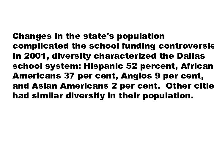 Changes in the state's population complicated the school funding controversie In 2001, diversity characterized