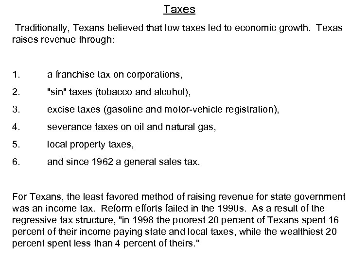 Taxes Traditionally, Texans believed that low taxes led to economic growth. Texas raises revenue