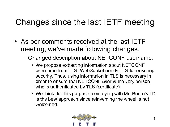 Changes since the last IETF meeting • As per comments received at the last