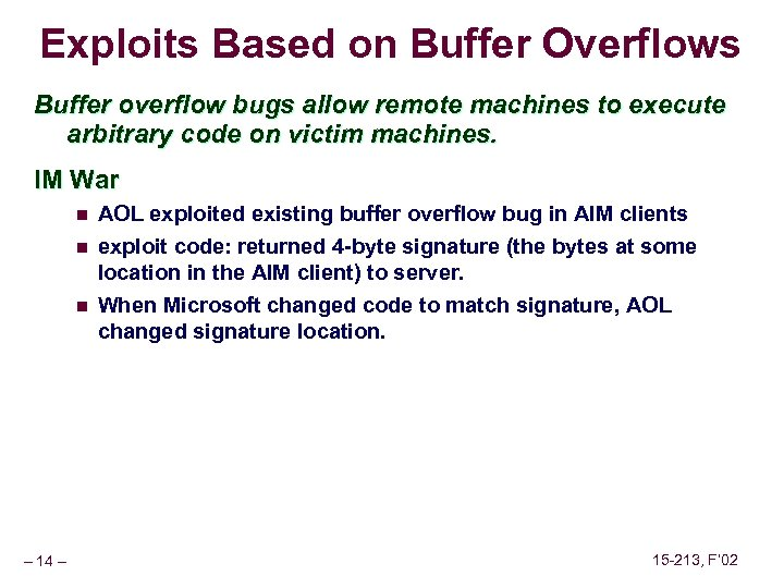 Exploits Based on Buffer Overflows Buffer overflow bugs allow remote machines to execute arbitrary
