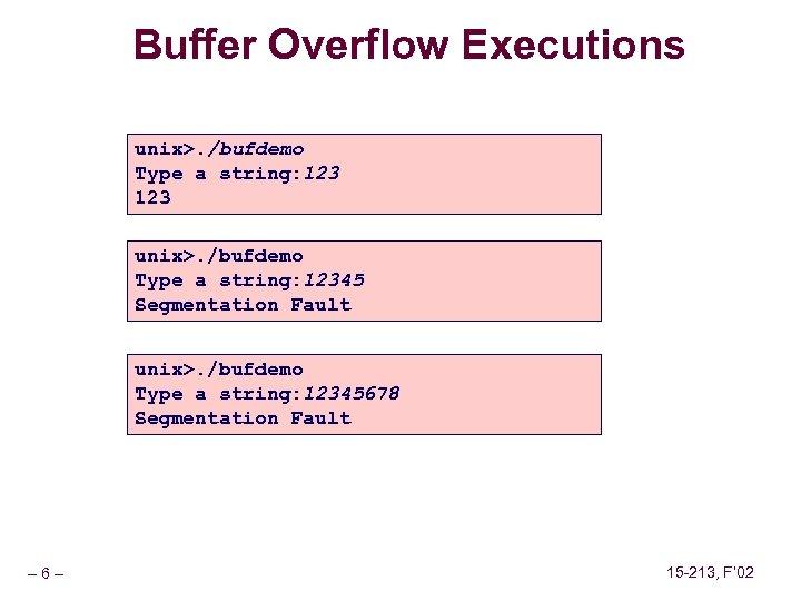 Buffer Overflow Executions unix>. /bufdemo Type a string: 12345 Segmentation Fault unix>. /bufdemo Type