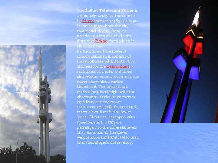 The Žižkov Television Tower is a uniquely-designed tower built in Prague between 1985 and
