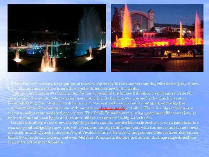 Krizik Fountain attracts large groups of tourists, especially in the summer months, with