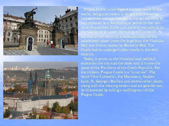 Prague Castle is the biggest ancient castle in the world, being 570 meters