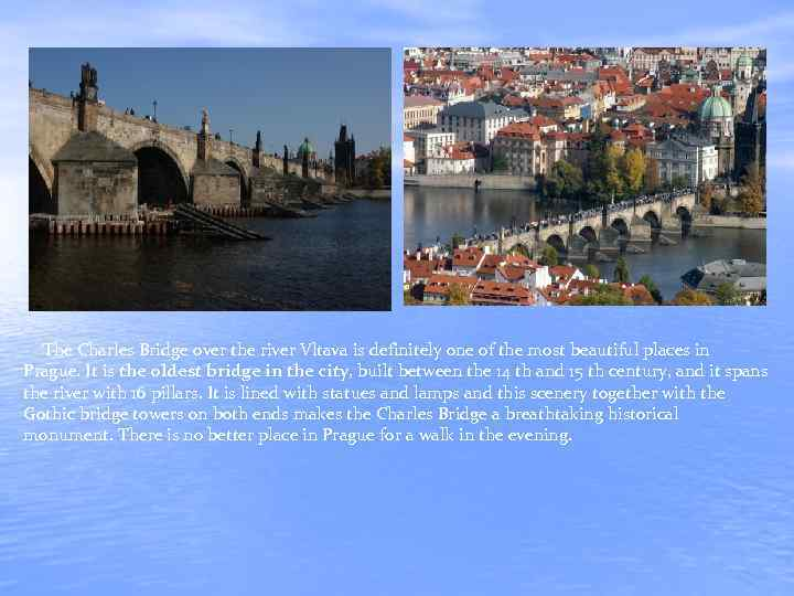 The Charles Bridge over the river Vltava is definitely one of the most
