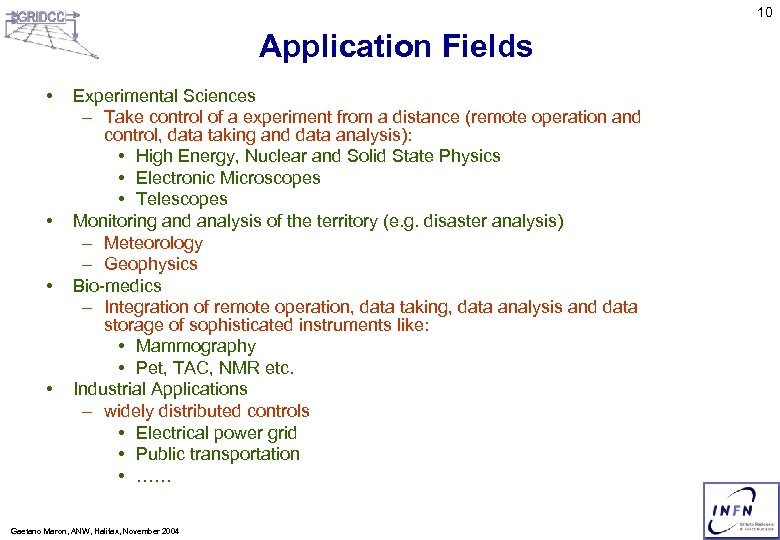10 Application Fields • • Experimental Sciences – Take control of a experiment from