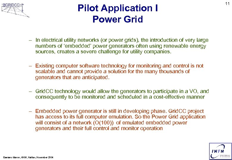 Pilot Application I Power Grid – In electrical utility networks (or power grids), the