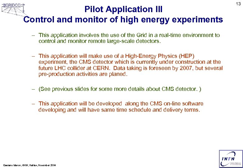 Pilot Application III Control and monitor of high energy experiments – This application involves
